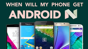 update my android which phones will get android 7 0 nougat update the complete list