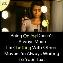 What Memes Mean - being online doesn t always mean i m chatting with others maybe i