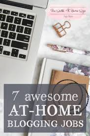 7 amazing home based blogger jobs