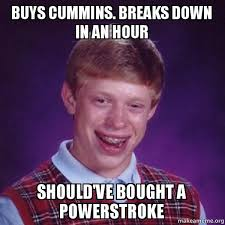 Cummins Meme - buys cummins breaks down in an hour should ve bought a powerstroke