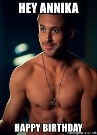 Ryan Gosling Birthday Memes - hey annika happy birthday ryan gosling for jorja meme generator
