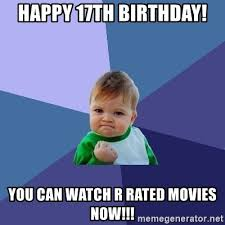 R Rated Memes - happy 17th birthday you can watch r rated movies now success