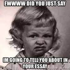 Ewwww Meme - ewwww did you just say im going to tell you about in your essay