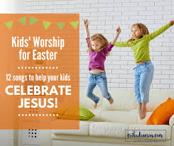 religious easter songs for children celebrate jesus kids worship for easter faithful