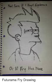 Futurama Fry Memes - eyebrows not sure or lf fry as none futurama fry drawing futurama