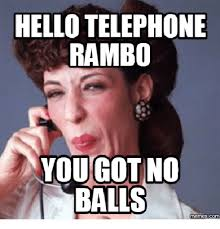 Meme Telephone - hello telephone rambo you got no balls com rambo meme on me me