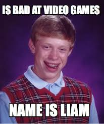 Meme Video Generator - meme creator is bad at video games name is liam meme generator at
