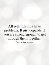 all relationships problems it just depends if you are