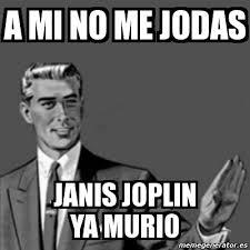 Janis Joplin Meme - meme correction guy a mi no me jodas janis joplin ya murio 3804473