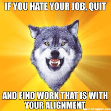 Quit Work Meme - if you hate your job quit and find work that is with your