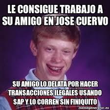 Jose Cuervo Meme - meme bad luck brian le consigue trabajo a su amigo en jose