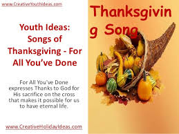 youth ideas songs of thanksgiving for all you ve done