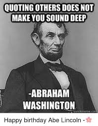 Make A Meme Poster - quoting others doesnot make you sound deep abraham washington