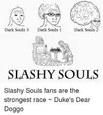 Dark Souls 2 Meme - dark souls 3 dark souls 1 dark souls 2 slashy souls slashy souls