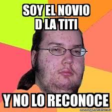 Titi Meme - meme friki soy el novio d la titi y no lo reconoce 6272859