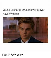 Meme Young - young leonardo dicaprio will forever have my heart like if he s