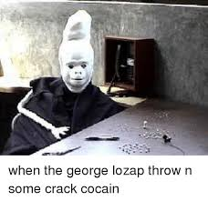 Crack Cocaine Meme - 粤 when the george lozap throw n some crack cocain cocaine meme on