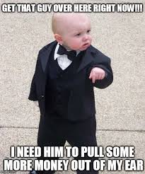 I Need Money Meme - baby godfather get that guy over here right now i need him to