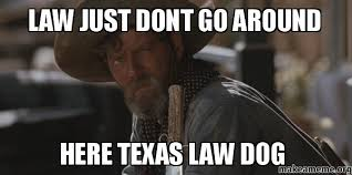 Law Dog Meme - law just dont go around here texas law dog make a meme