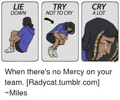 Try Not To Cry Meme - lie down try not to cry cry a lot when there s no mercy on your