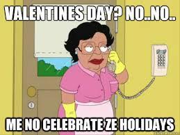 Me On Valentines Day Meme - valentines day no no me no celebrate ze holidays family guy