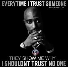 Trust No One Meme - everytime trust someone wwwladyvelicom they show me why ishouldnt