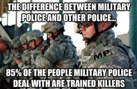 Military Police Meme - the difference between military police and other police military