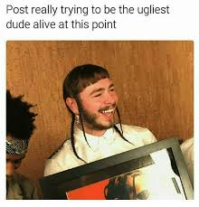 How To Post A Meme - trying to be ugly post malone know your meme