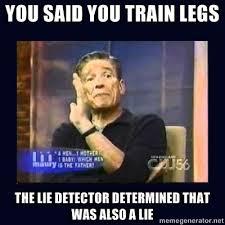 Lie Detector Meme - maury povich gym meme lie detector you said you train legs the