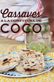 comment cuisiner du manioc cassave à la confiture de coco la recette pour un goûter express