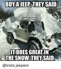 jeep snow meme buy a jeep they said it does great in the snow they said doe meme