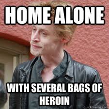 Heroin Addict Meme - home alone with several bags of heroin drug fucked culkin