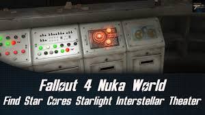 starlight home theater fallout 4 nuka world find star cores in the starlight interstellar