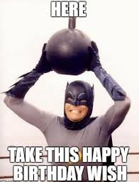 Batman Birthday Meme - 75 funny happy birthday memes for friends and family 2018