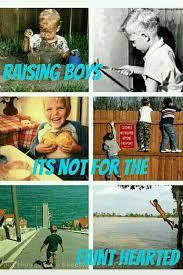 Raising Boys Meme - raising boys is not for the faint hearted raising sons