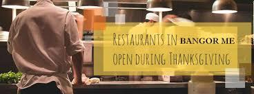 which restaurants are open for thanksgiving dinner 2017 bangor me