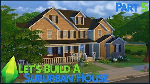 Medium Sized Houses The Sims 4 Let U0027s Build A Suburban House Part 5 Youtube