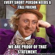 Short Person Meme - every short person needs a tall friend we are proof of that