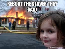 Server Meme - reboot the server they said disaster girl make a meme