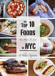 top 10 cuisines of the the top 10 foods you to eat in nyc shared appetite