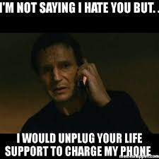 I Hate You Meme - i m not saying i hate you but i would unplug your life support to