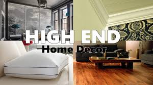 High End Home Decor End Home Décor That Will Make Your Home Appear Luxurious