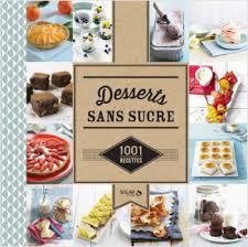 cuisiner sans sucre desserts sans sucre 1001 recettes lisez