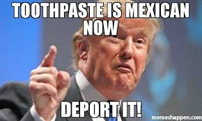 Toothpaste Meme - toothpaste is mexican now deport it meme donald trump 40671