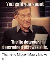 Lie Detector Meme - you said you squat the lie detector determined that was a lie