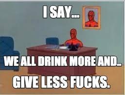 Meme Creator Upload - meme creator i say give less fucks we all drink more and
