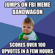 jumps on fbi meme bandwagon scores over 100 upvotes in a few hours