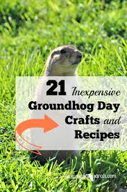 21 inexpensive groundhog day crafts and recipes earning and