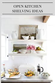 Kitchen Open Shelves Ideas by Best 25 Open Shelf Kitchen Ideas On Pinterest Kitchen Shelf