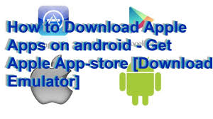 how to get on android to apple apps on android get apple app store